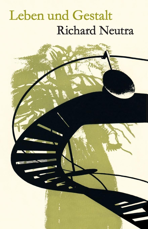 Leben und Gestalt: Die Autobiografie von Richard Neutra